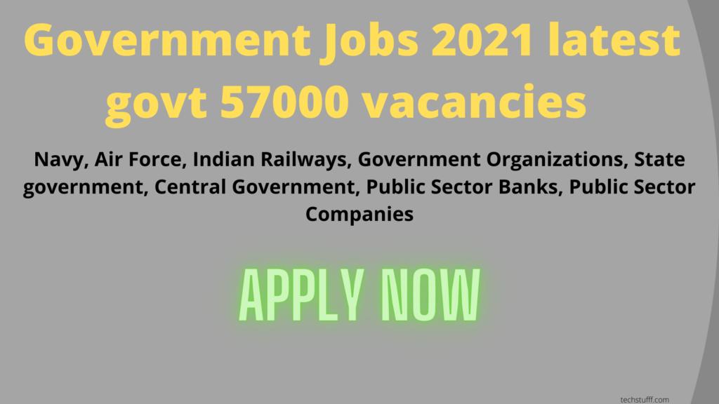 Government Jobs 2021 latest govt 57000 vacancies