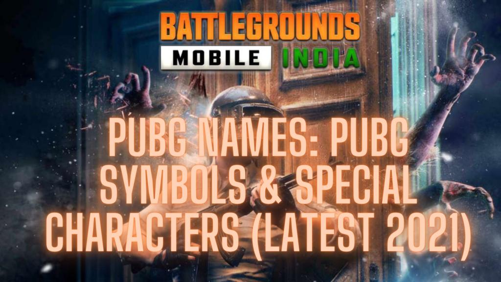 PUBG Names: PUBG Symbols & Special Characters (Latest 2021)