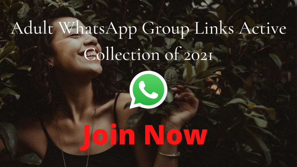 Adult Whatsapp Group Links Active Collection of 2021